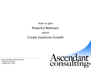 How to give Powerful Webinars which  Create Explosive Growth