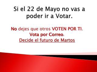 Si el 22 de Mayo no vas a poder ir a Votar.