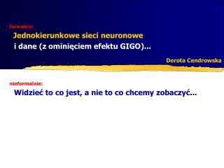 formalnie:  Jednokierunkowe sieci neuronowe   i dane (z ominięciem efektu GIGO)...