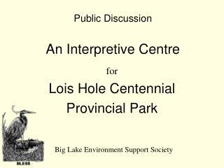Public Discussion An Interpretive Centre