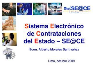 S istema  E lectrónico de  C ontrataciones del  E stado – SE@CE Econ. Alberto Morales Santiváñez
