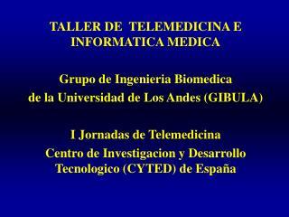TALLER DE  TELEMEDICINA E INFORMATICA MEDICA Grupo de Ingenieria Biomedica