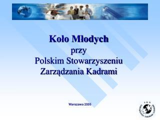 Koło Młodych przy  Polskim Stowarzyszeniu Zarządzania Kadrami