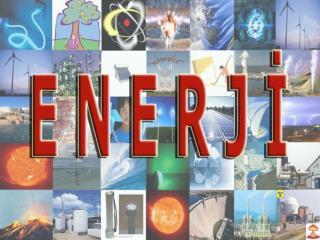 ENERJİ:  Bir cismin iş yapabilme yeteneğine enerji denir. - Farklı enerji türleri vardır.