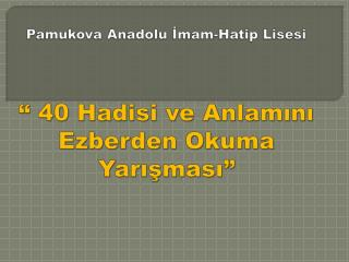 """Pamukova Anadolu İmam-Hatip Lisesi """"  40 Hadisi ve Anlamını Ezberden Okuma Yarışması"""""""