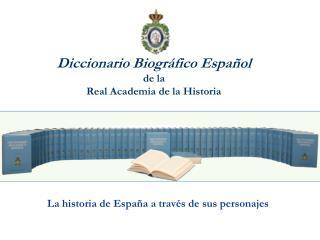 Diccionario Biogr�fico Espa�ol de la  Real Academia de la Historia