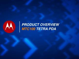 PRODUCT OVERVIEW MTC100  TETRA PDA