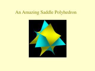 An Amazing Saddle Polyhedron
