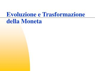 Evoluzione e Trasformazione della Moneta