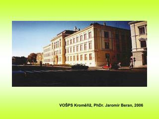 VOŠPS Kroměříž, PhDr. Jaromír Beran, 2006