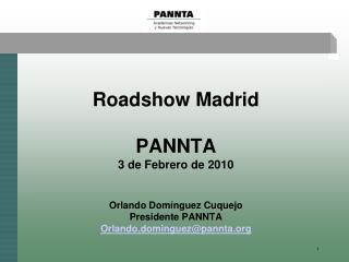 Roadshow Madrid  PANNTA 3 de Febrero de 2010 Orlando Domínguez Cuquejo Presidente PANNTA
