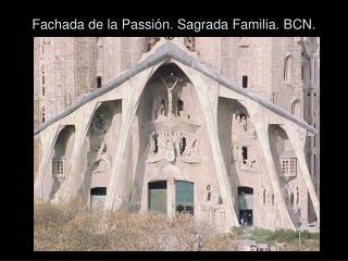 Fachada de la Passión. Sagrada Familia. BCN.