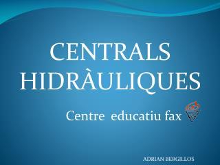 CENTRALS HIDRÀULIQUES