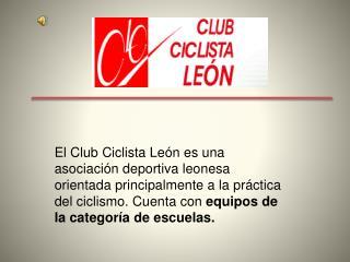"""LA ESCUELA DEL CLUB CICLISTA LEON"""