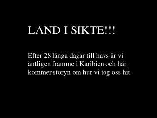 LAND I SIKTE!!!