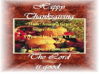Music: Amazing Grace  Singer: Gregorian Prepared by: Joseph V. Bui    11/23/2009 joevbui@yahoo