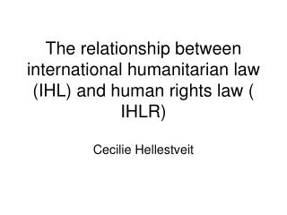 The relationship between international humanitarian law IHL and human rights law  IHLR