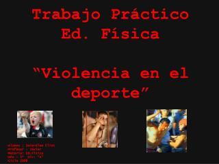 """Trabajo Práctico Ed. Física  """"Violencia en el deporte"""""""
