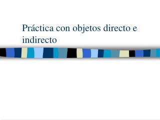 Práctica con objetos directo e indirecto
