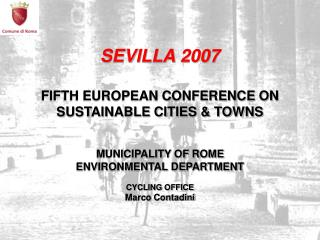 SEVILLA 2007 FIFTH EUROPEAN CONFERENCE ON SUSTAINABLE CITIES & TOWNS MUNICIPALITY OF ROME