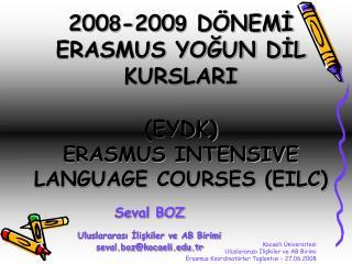 200 8 -200 9  DÖNEMİ ERASMUS YOĞUN DİL KURSLARI (EYDK) ERASMUS INTENSIVE LANGUAGE COURSES (EILC)