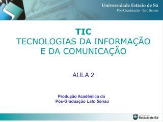 TIC   TECNOLOGIAS DA INFORMAÇÃO E DA COMUNICAÇÃO AULA 2
