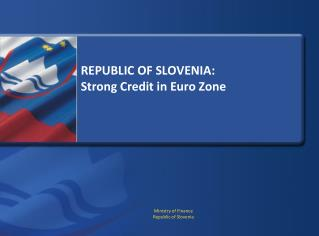 REPUBLIC OF SLOVENIA:  Strong Credit in Euro Zone