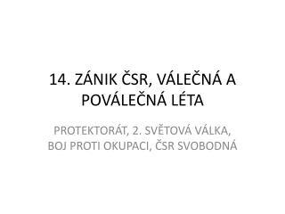 14. ZÁNIK ČSR, VÁLEČNÁ A POVÁLEČNÁ LÉTA