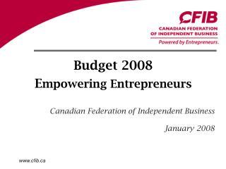 Budget 2008 E mpowering Entrepreneurs