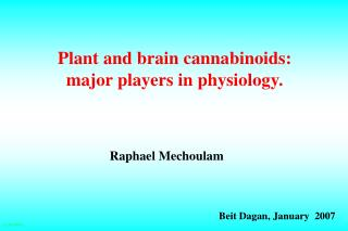Plant and brain cannabinoids: major players in physiology.