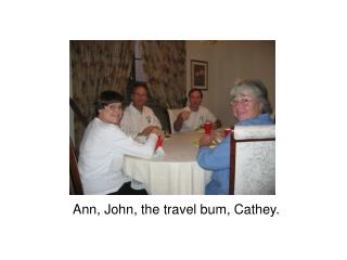 Ann, John, the travel bum, Cathey.