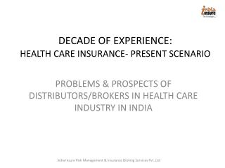 DECADE OF EXPERIENCE: HEALTH CARE INSURANCE- PRESENT SCENARIO