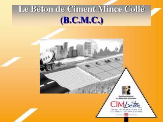 Le Béton de Ciment Mince Collé (B.C.M.C.)