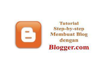 Tutorial  Step-by-step Membuat  Blog  dengan Blogger