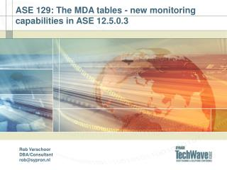 ASE 129: The MDA tables - new monitoring capabilities in ASE 12.5.0.3