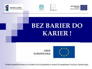 BEZ BARIER DO KARIER !