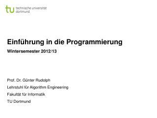 Einführung in die Programmierung Wintersemester  2012/13