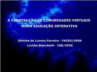 A CONSTRU��O DE COMUNIDADES VIRTUAIS  NUMA EDUCA��O INTERATIVA