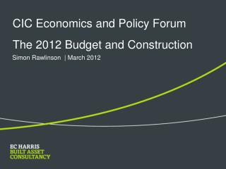 CIC Economics and Policy Forum The 2012 Budget and Construction
