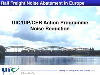 UIC/UIP/CER Action Programme  Noise Reduction