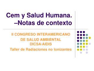 Cem y Salud Humana. –Notas de contexto