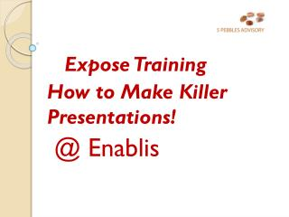 Expose Training How to Make Killer Presentations!  @ Enablis