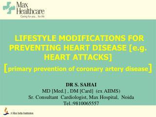 DR S. SAHAI MD [Med.] , DM [Card]  (ex AIIMS) Sr. Consultant  Cardiologist, Max Hospital,  Noida