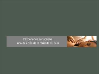L�exp�rience sensorielle :  une des cl�s de la r�ussite du SPA