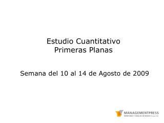 Estudio Cuantitativo Primeras Planas  Semana del 10 al 14 de Agosto de 2009