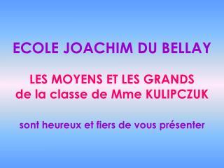 ECOLE JOACHIM DU BELLAY LES MOYENS ET LES GRANDS de la classe de Mme KULIPCZUK