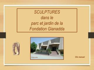 SCULPTURES  dans le parc et jardin de la Fondation Gianadda