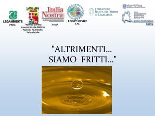 """""""ALTRIMENTI…  SIAMO  FRITTI…"""""""