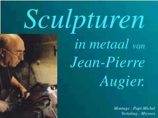 Sculpturen in metaal  van Jean-Pierre Augier.