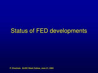 Status of FED developments